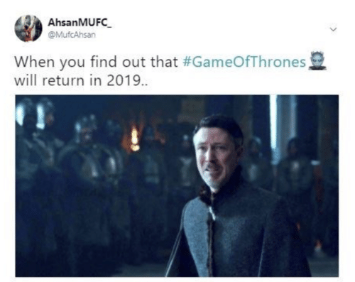Gameofthrones, Will, and You: AhsanMUFC  @MufcAhsan  When you find out that #GameOfThrones  will return in 2019