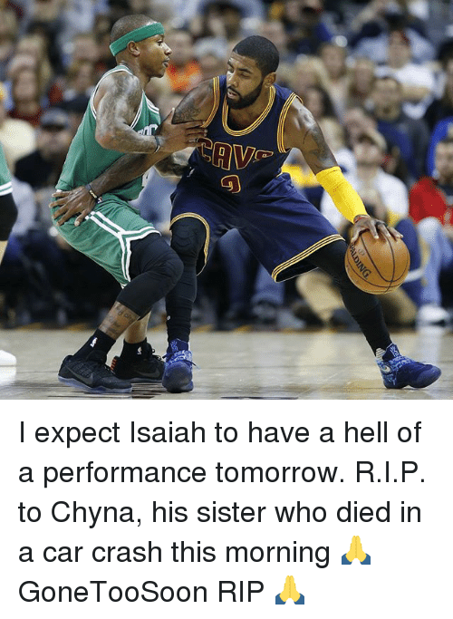 Car Crashing: AIDING I expect Isaiah to have a hell of a performance tomorrow. R.I.P. to Chyna, his sister who died in a car crash this morning 🙏 GoneTooSoon RIP 🙏