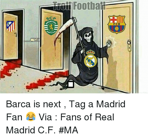 scp: aiiFootbaii  SCP  RT  CB Barca is next , Tag a Madrid Fan 😂  Via : Fans of Real Madrid C.F.  #MA