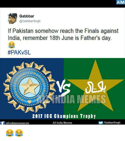 champions trophy: AIM  Gabbba  GabbbarSingh  If Pakistan somehow reach the Finals against  India, remember 18th June is Father's day.  #PAKvSL  000099  2017 ICC champions Trophy  allindiamemescom  All India Memes  /GabbarSingh 😂😂