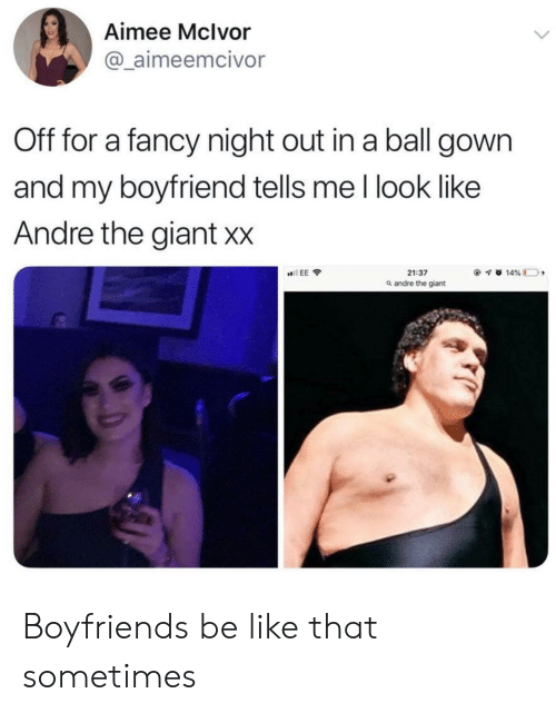 André the Giant, Be Like, and Fancy: Aimee Mclvor  @ aimeemcivor  Off for a fancy night out in a ball gown  and my boyfriend tells me l look like  Andre the giant Xx  21:37  a andre the giant Boyfriends be like that sometimes