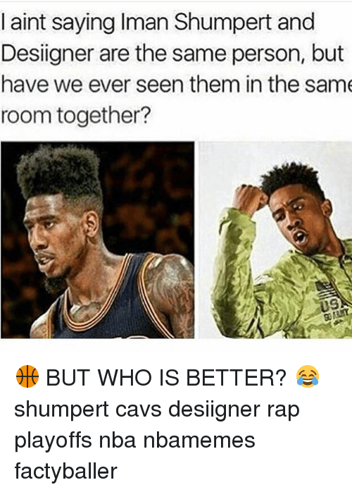 Iman Shumpert: aint saying Iman Shumpert and  Designer are the same person, but  have we ever seen them in the same  room together?  U9 🏀 BUT WHO IS BETTER? 😂 shumpert cavs desiigner rap playoffs nba nbamemes factyballer