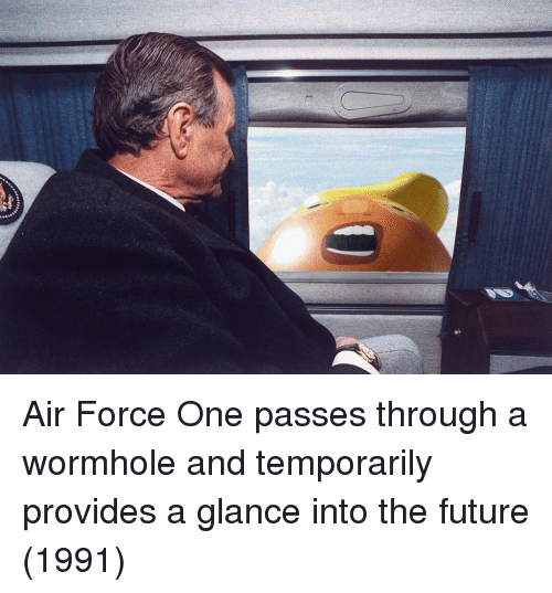 air force one: Air Force One passes through a wormhole and temporarily provides a glance into the future (1991)