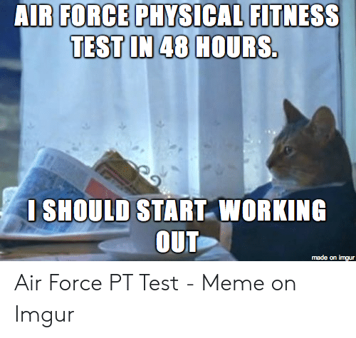 AIR FORCE PHYSICAL FITNESS TEST IN 48 HOURS I SHOULD START WORKING