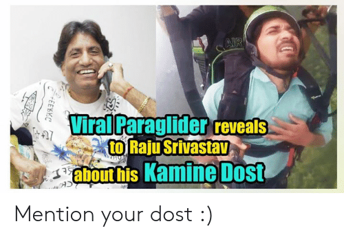Indianpeoplefacebook, Air, and Viral: AIR  Viral Paraglider eveals  to Raju Srivastav  about his Kamine Dost  Fit7  +EEKKC Mention your dost :)