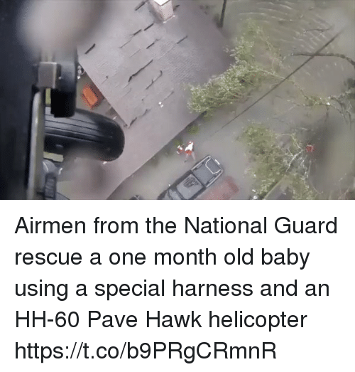 Memes, Old, and Baby: Airmen from the National Guard rescue a one month old baby using a special harness and an HH-60 Pave Hawk helicopter https://t.co/b9PRgCRmnR