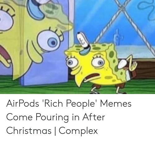 414ff1062cf Christmas, Complex, and Memes: AirPods 'Rich People' Memes Come Pouring in
