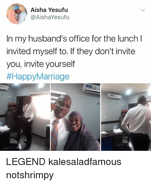 Memes, Office, and 🤖: Aisha Yesufu  @AishaYesufu  In my husband's office for the lunch l  invited myself to. If they don't invite  you, invite yourself  LEGEND kalesaladfamous notshrimpy