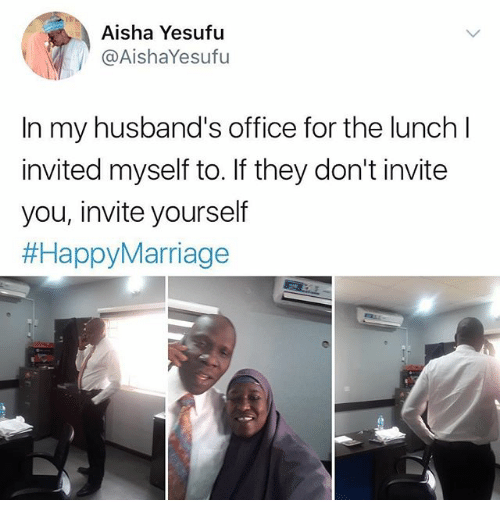 Funny, Office, and Aisha: Aisha Yesufu  @AishaYesufu  In my husband's office for the lunch l  invited myself to. If they don't invite  you, invite yourself