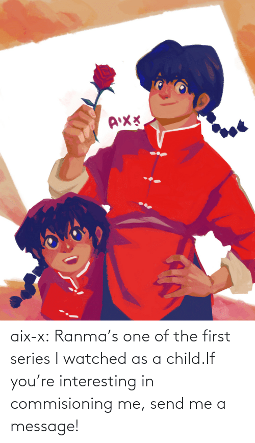Me: aix-x:  Ranma's one of the first series I watched as a child.If you're interesting in commisioning me, send me a message!
