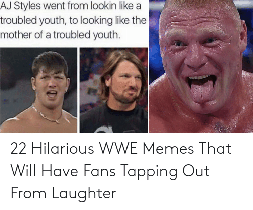 Hilarious Wwe: AJ Styles went from lookin like a  troubled youth, to looking like the  mother of a troubled youth 22 Hilarious WWE Memes That Will Have Fans Tapping Out From Laughter