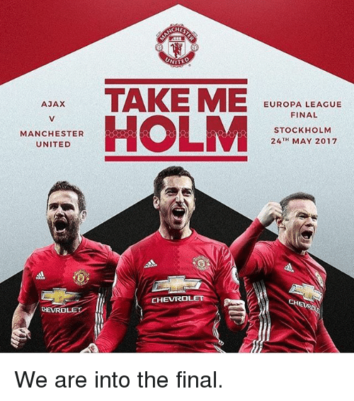 holms: AJAX  MANCHESTER  UNITED  THEVROLE  ACHES  UNITE  TAKE ME  EUROPA LEAGUE  HOLM  FINAL  STOCKHOLM  TH  MAY 2017  24  CHEVROLET We are into the final.