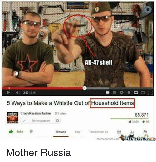 mother russia: AK-47 shell  5 Ways to Make a Whistle Out of Household ltems  Crazy RussianHacker  313 video  85.871  Tentang  Bagi ambahkan ke  memecenter com Mother Russia