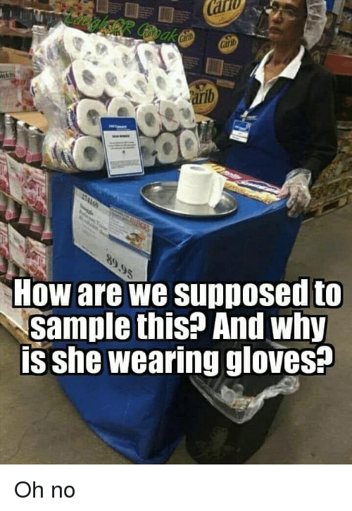 How, Why, and She: ak  tat  How are we supposed to  sample this? And why  is she wearing gloves? Oh no