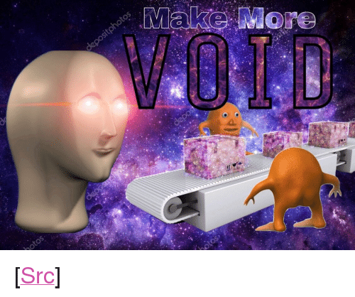 "For Meme: ake More  6 <p>[<a href=""https://www.reddit.com/r/surrealmemes/comments/8en0d6/orang_makes_void_for_meme_man/"">Src</a>]</p>"
