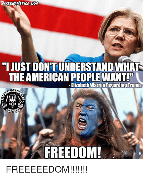 "Elizabeth Warren, Memes, and American: aKEERAMERICA DEA  ""I JUST DON'T UNDERSTAND WHAT  THE AMERICAN PEOPLE WANT!  -Elizabeth Warren Regarding Trump  IOR FIR  FREEDOM FREEEEEDOM!!!!!!!"