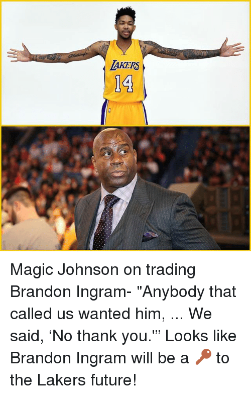 "brandon ingram: AKERS  14 Magic Johnson on trading Brandon Ingram- ""Anybody that called us wanted him, ... We said, 'No thank you.'"" Looks like Brandon Ingram will be a 🔑 to the Lakers future!"