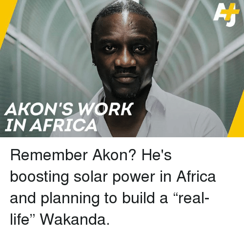 """Africa, Akon, and Life: AKON'S WORK  IN AFRICA Remember Akon? He's boosting solar power in Africa and planning to build a """"real-life"""" Wakanda."""