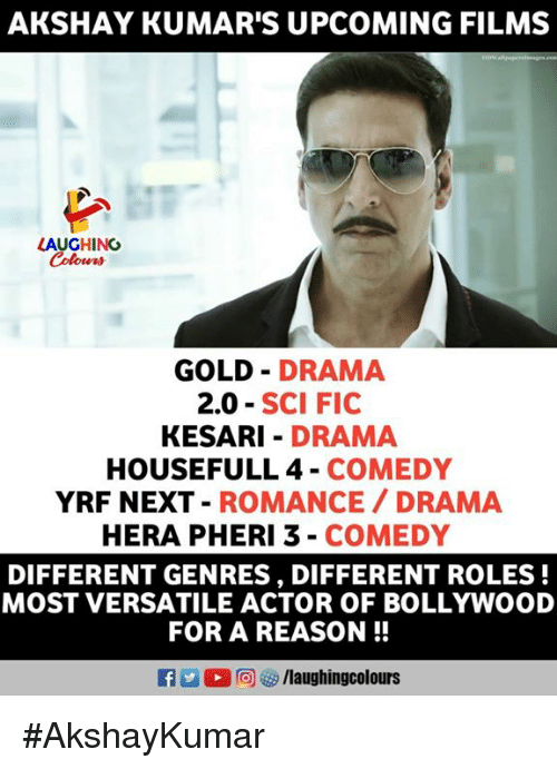 Bollywood: AKSHAY KUMAR'S UPCOMING FILMS  LAUGHINO  GOLD DRAMA  2.0 SCI FIC  KESARI DRAMA  HOUSEFULL 4 COMEDY  YRF NEXT-ROMANCE DRAMA  HERA PHERI 3 - COMEDY  DIFFERENT GENRES, DIFFERENT ROLES!  MOST VERSATILE ACTOR OF BOLLYWOOD  FOR A REASON!  E  (2回  /laughingcolours #AkshayKumar