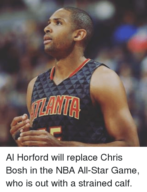 nba all stars: Al Horford will replace Chris Bosh in the NBA All-Star Game, who is out with a strained calf.