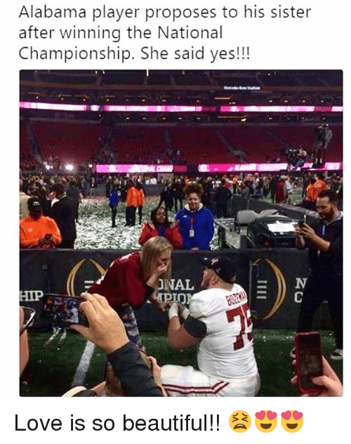 Beautiful, Love, and Memes: Alabama player proposes to his sister  after winning the National  Championship. She said yes!!!  NAL  HIP Love is so beautiful!! 😫😍😍