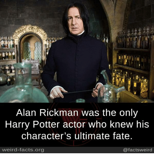 Rickman: Alan Rickman was the only  Harry Potter actor who knew his  character's ultimate fate  weird-facts.org  @factsweird