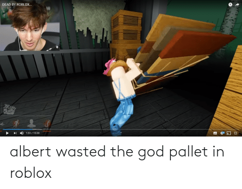 pallet: albert wasted the god pallet in roblox