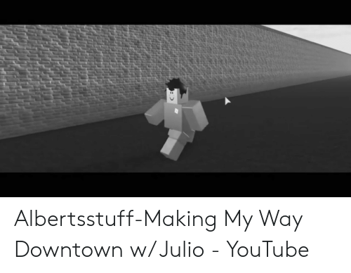 Flamingo Making My Way Downtown With Julio Official Roblox Music Video 25 Best Memes About Albertsstuff Albertsstuff Memes