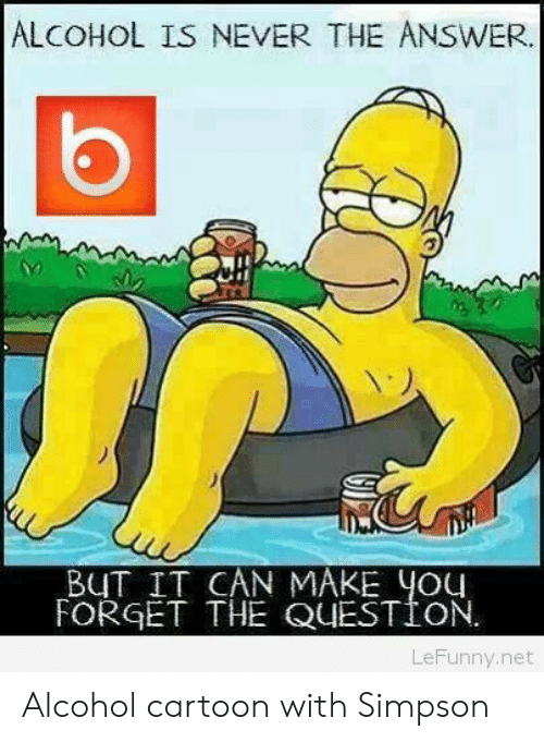 Lefunny: ALCOHOL IS NEVER THE ANSWER  BUT IT CAN MAKE yOu  FORGET THE QUESTION  LeFunny.net Alcohol cartoon with Simpson