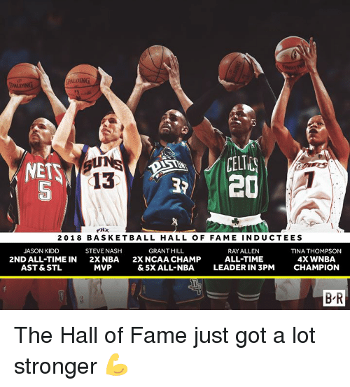 Ncaa: ALDING  PALDING  CELT  20  13  5  20 18 BASKETBALL HALL OF FAME INDUCTEES  JASON KIDD  2ND ALL-TIME IN  AST & STL  STEVE NASH  2XNBA  MVP  GRANT HILL  2X NCAA CHAMP  & 5X ALL-NBA  RAY ALLEN  ALL-TIME  LEADER IN 3PM  TINA THOMPSON  4X WNBA  CHAMPION  B'R The Hall of Fame just got a lot stronger 💪