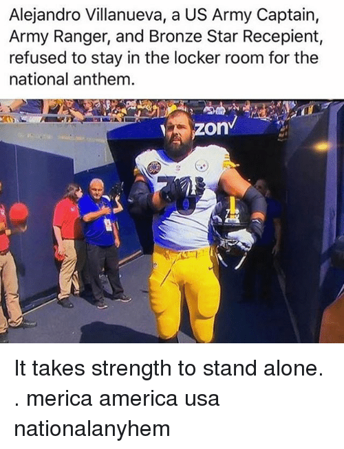 army ranger: Alejandro Villanueva, a US Army Captain,  Army Ranger, and Bronze Star Recepient  refused to stay in the locker room for the  national anthem.  zon It takes strength to stand alone. . merica america usa nationalanyhem