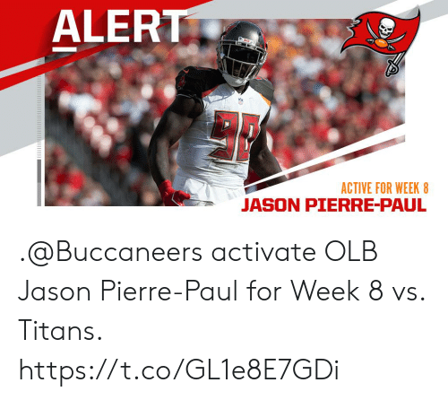 Jason Pierre-Paul, Memes, and 🤖: ALERT  ACTIVE FOR WEEK 8  JASON PIERRE-PAUL .@Buccaneers activate OLB Jason Pierre-Paul for Week 8 vs. Titans. https://t.co/GL1e8E7GDi