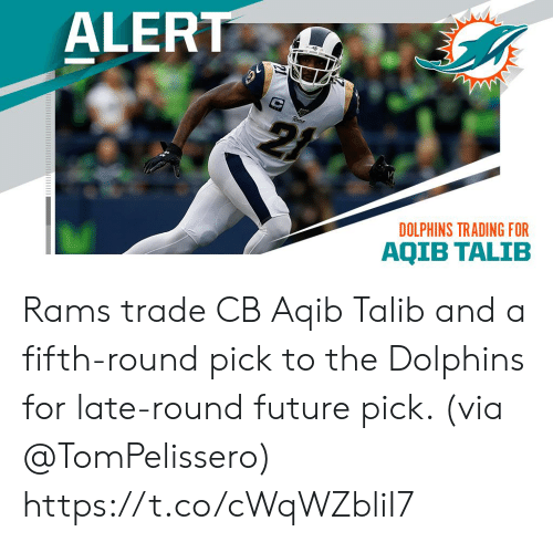 Rams: ALERT  DOLPHINS TRADING FOR  AQIB TALIB Rams trade CB Aqib Talib and a fifth-round pick to the Dolphins for late-round future pick. (via @TomPelissero) https://t.co/cWqWZbliI7