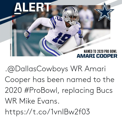 bowl: ALERT  NAMED TO 2020 PRO BOWL  AMARI COOPER .@DallasCowboys WR Amari Cooper has been named to the 2020 #ProBowl, replacing Bucs WR Mike Evans. https://t.co/1vnIBw2f03