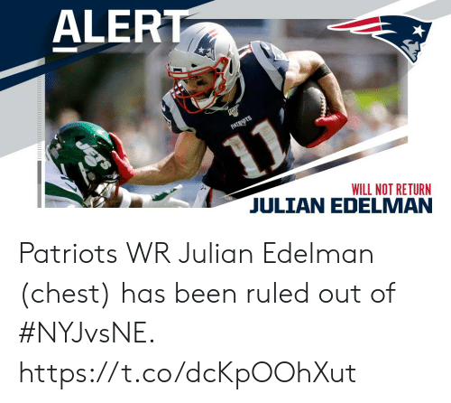 julian: ALERT  PATRIDTS  WILL NOT RETURN Patriots WR Julian Edelman (chest) has been ruled out of #NYJvsNE. https://t.co/dcKpOOhXut