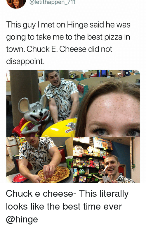 Chuck E Cheese, Funny, and Pizza: aletithappen_711  Ihis guy Imet on Hinge said he was  going to take me to the best pizza in  town. Chuck E. Cheese did not  disappoint Chuck e cheese- This literally looks like the best time ever @hinge