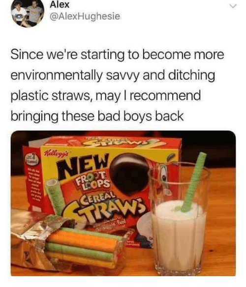 savvy: Alex  @AlexHughes.e  Since we're starting to become more  environmentally savvy and ditching  plastic straws, may I recommend  bringing these bad boys back  NEW  CEREAL