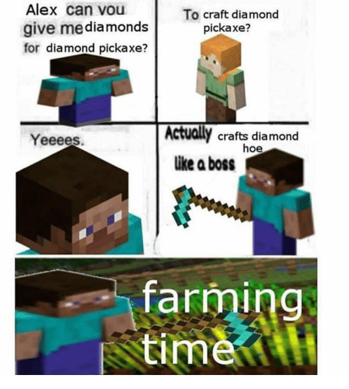 Farming: Alex can vou  To craft diamond  pickaxe?  give mediamonds  for diamond pickaxe?  Actually crafts diamond  hoe  like a boss  Yeeees.  farming  time