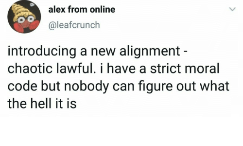 Hell, Chaotic, and Code: alex from online  @leafcrunch  introducing a new alignment -  chaotic lawful. i have a strict moral  code but nobody can figure out what  the hell it is