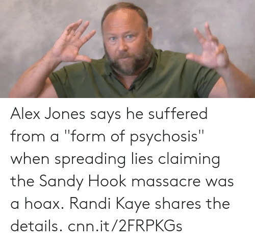 """cnn.com, Memes, and Alex Jones: Alex Jones says he suffered from a """"form of psychosis"""" when spreading lies claiming the Sandy Hook massacre was a hoax.  Randi Kaye shares the details.  cnn.it/2FRPKGs"""
