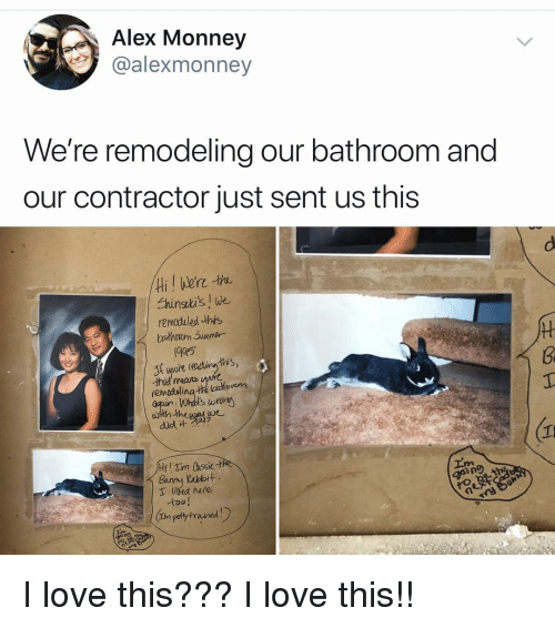 Love, Memes, and 🤖: Alex Monney  @alexmonney  We're remodeling our bathroom and  our contractor just sent us this  Ehinsi's! w  remoduled -this  1905  means ure  Whdt's wrony  did  Burry Rabbr  T led here  too!  In potty trained I love this??? I love this!!
