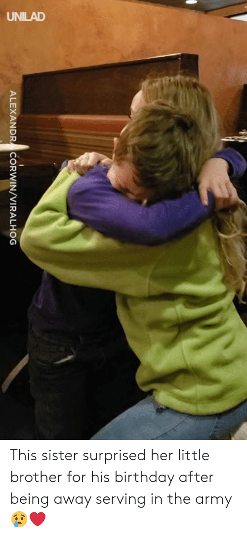 Birthday, Dank, and Army: ALEXANDR CORWIN/VIRALHOG This sister surprised her little brother for his birthday after being away serving in the army 😢❤️️