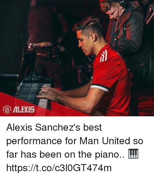 Soccer, Best, and Piano: ALEXIS Alexis Sanchez's best performance for Man United so far has been on the piano.. 🎹 https://t.co/c3l0GT474m