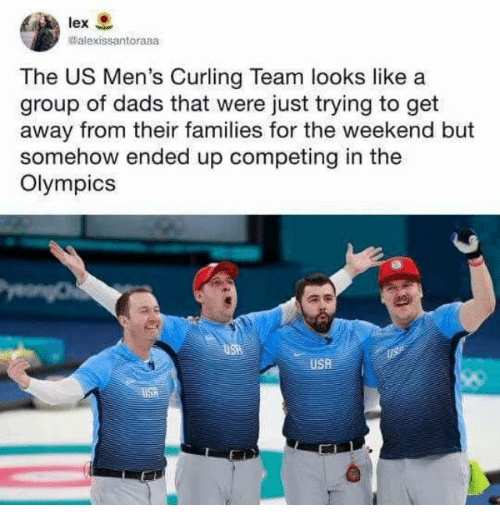 Dank, The Weekend, and Olympics: @alexissantoraaa  The US Men's Curling Team looks like a  group of dads that were just trying to get  away from their families for the weekend but  somehow ended up competing in the  Olympics  USA