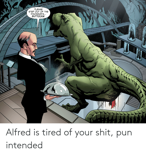 tired: Alfred is tired of your shit, pun intended