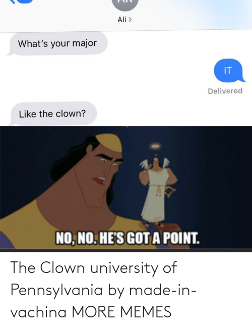 clown: Ali >  What's your major  IT  Delivered  Like the clown?  NO, NO. HE'S GOTA POINT. The Clown university of Pennsylvania by made-in-vachina MORE MEMES