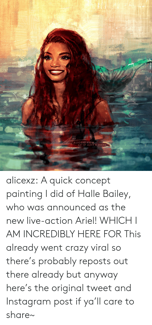 Ariel, Crazy, and Instagram: ALICEXZ COM  ART BY ALICE X. ZHANG alicexz: A quick concept painting I did of Halle Bailey, who was announced as the new live-action Ariel! WHICH I AM INCREDIBLY HERE FOR This already went crazy viral so there's probably reposts out there already but anyway here's the original tweet and Instagram post if ya'll care to share~