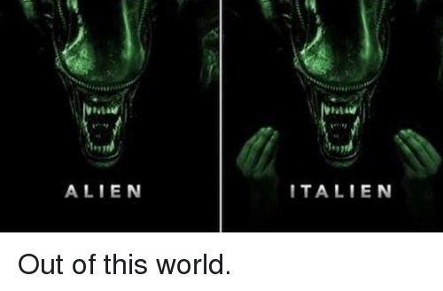 alienated: ALIEN  ITALIEN Out of this world.