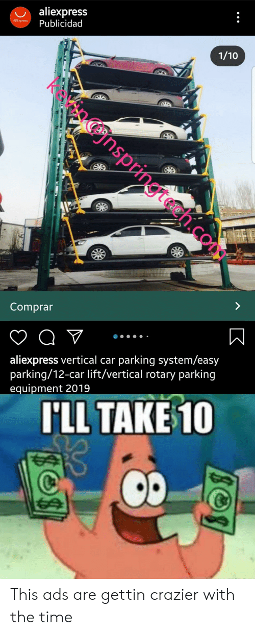 Ill Take 10: aliexpress  Publicidad  AlIExpress  1/10  Onspringth.co  >  Comprar  aliexpress vertical car parking system/easy  parking/12-car lift/vertical rotary parking  equipment 2019  I'LL TAKE 10  C This ads are gettin crazier with the time