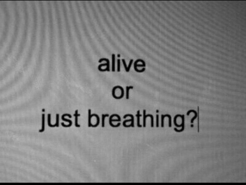 Alive, Just, and Breathing: alive  or  just breathing?